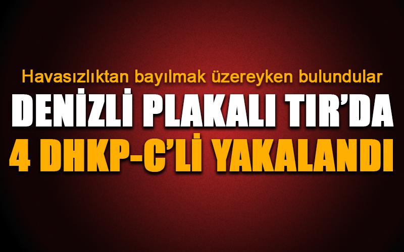 Denizli plakalı TIR'da 4 DHKP-C'li yakalandı