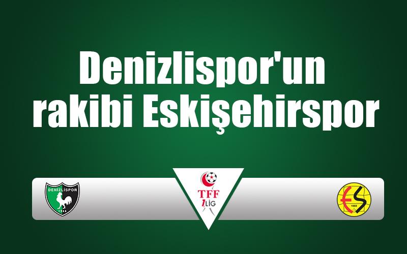 Denizlispor'un rakibi Eskişehirspor