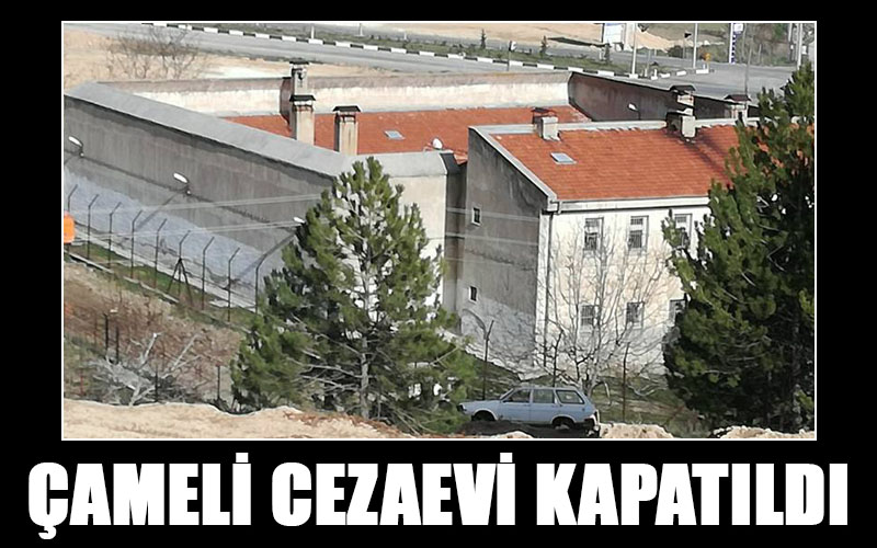 29 yıllık Çameli Cezaevi kapatıldı