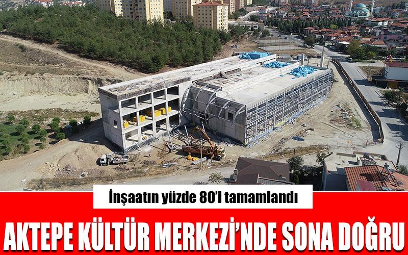Aktepe Kültür Merkezi'nde sona yaklaşıldı