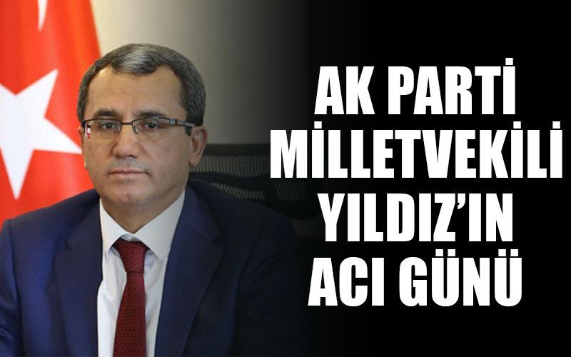 AK Parti Milletvekili Yıldız'ın acı günü