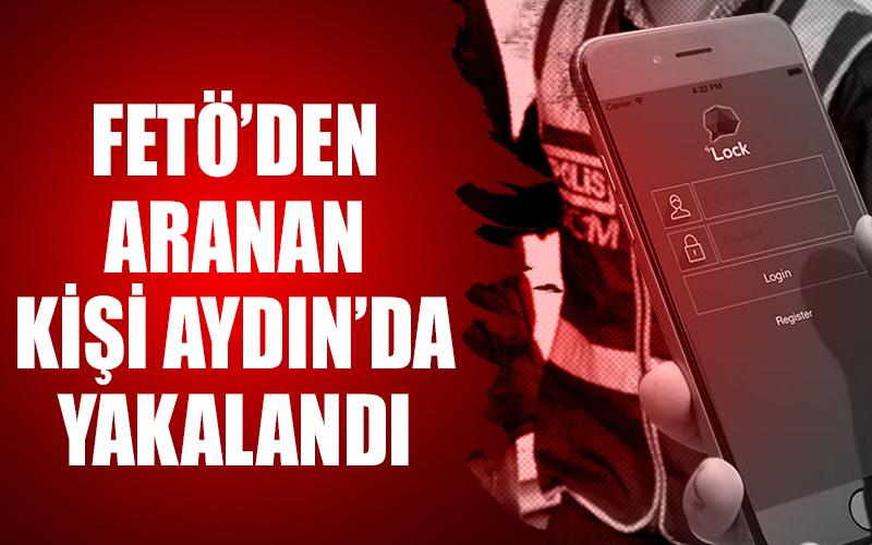 FETÖ'den aranan kişi Aydın'da yakalandı