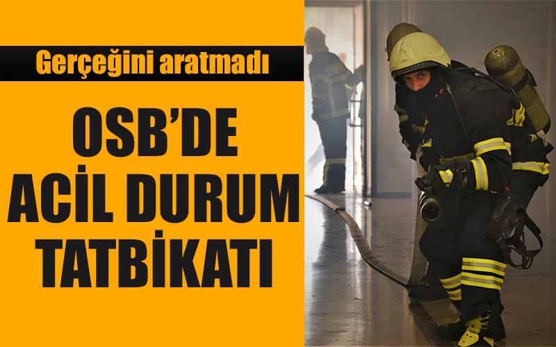 OSB'de acil durum, tahliye ve yangın tatbikatı
