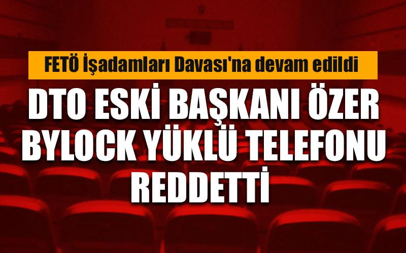 DTO eski başkanı ByLock yüklü telefonu reddetti