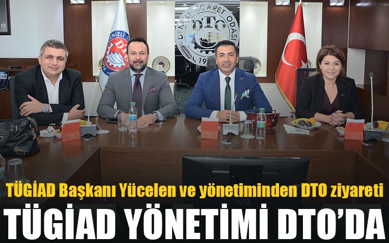 TÜGİAD Başkanı Yücelen ve yönetiminden DTO ziyareti