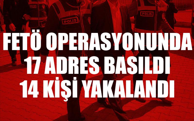 FETÖ operasyonunda 17 kişi yakalandı
