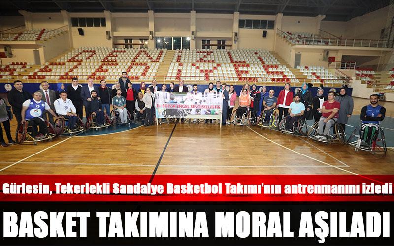 Gürlesin, Tekerlekli Sandalye Basketbol Takımı'na moral aşıladı