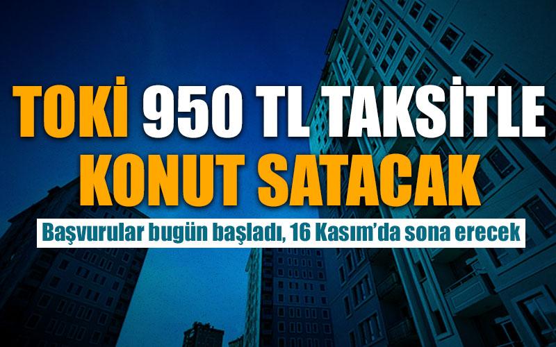 TOKİ  950 TL taksitle konut satacak